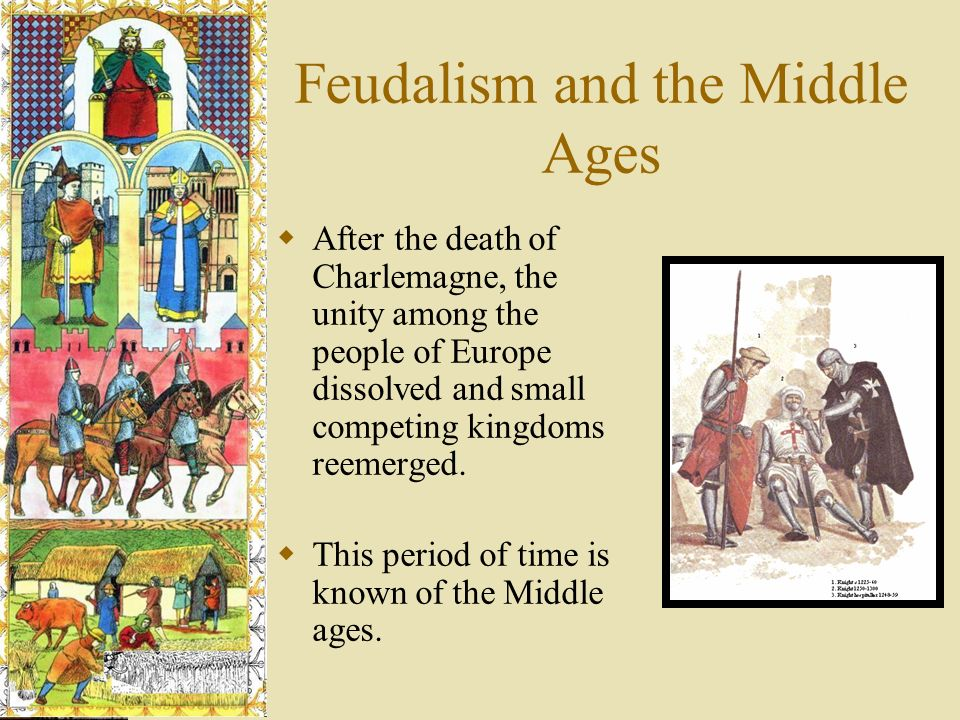a history of feudalism in europe after the era of charlemagne In european history, the period from 400s ad until 900s ad was known as the early middle ages the early middle ages period followed the fall of the roman empire after the early middle ages came the middle medieval period, or what was known as the high middle ages.