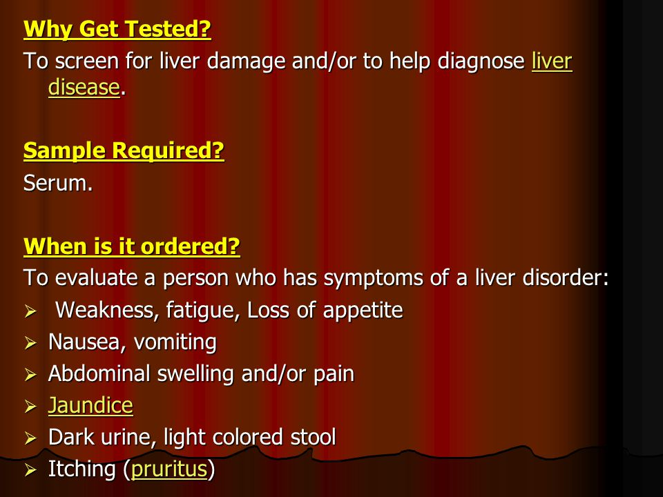 Why Get Tested To screen for liver damage and/or to help diagnose liver disease. Sample Required