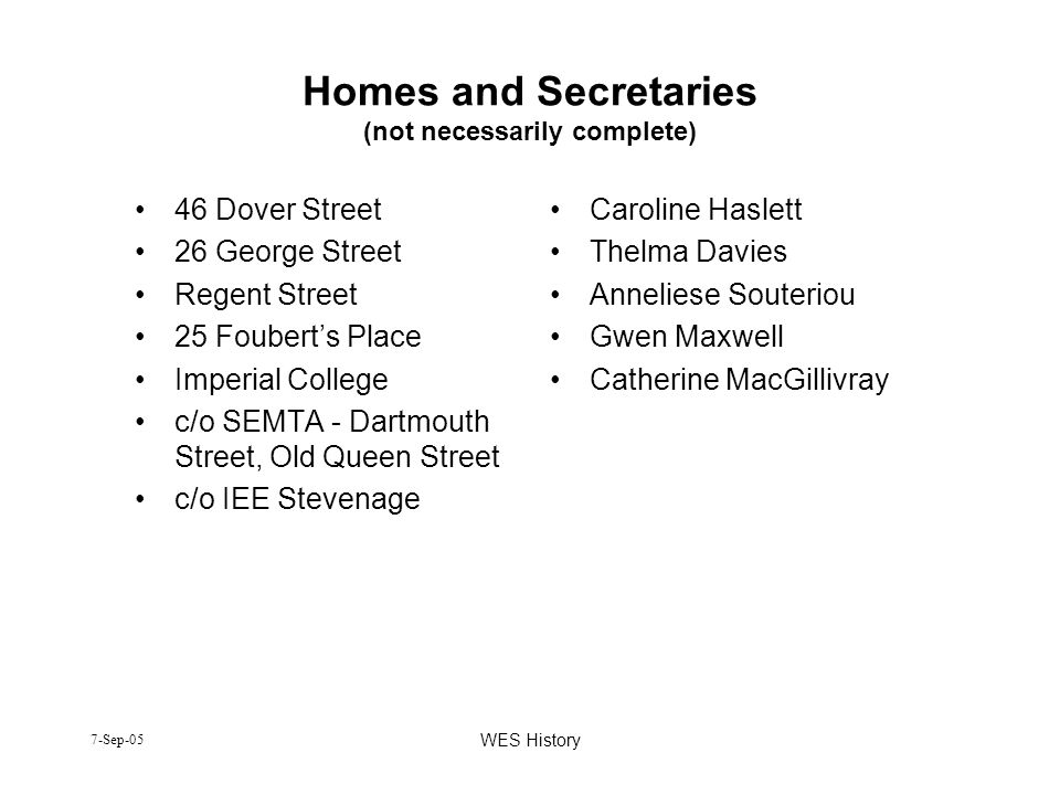 Homes and Secretaries (not necessarily complete)