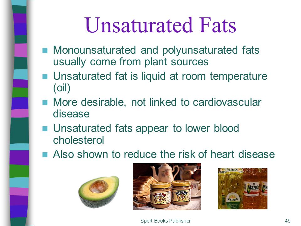 Unsaturated Fats Are Usually Liquid At Room Temperature