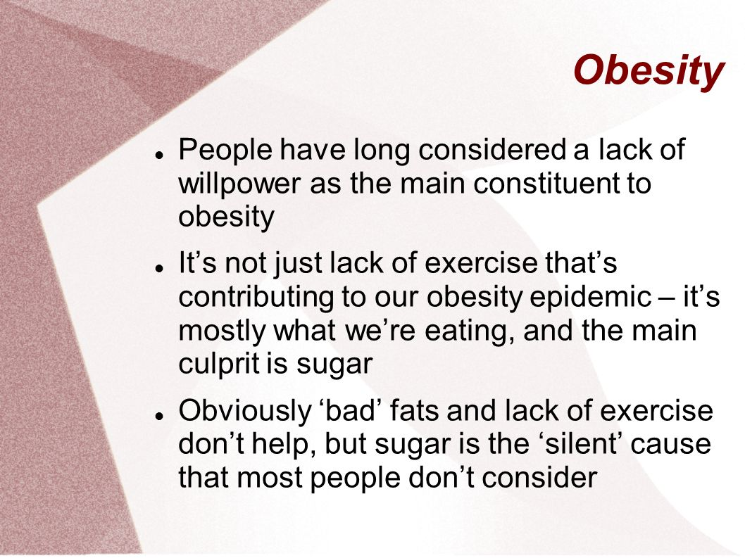 obesity is cause from the lack Why obese individuals lack motivation to exercise  the study challenged a  common belief that obese animals do less physical activity,  13 effective tips to  control obesity meat protein and not fat causes obesity: study.