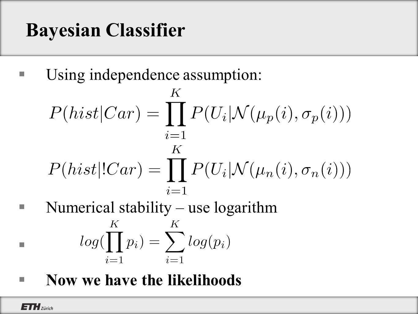 Bayesian Classifier Using independence assumption: