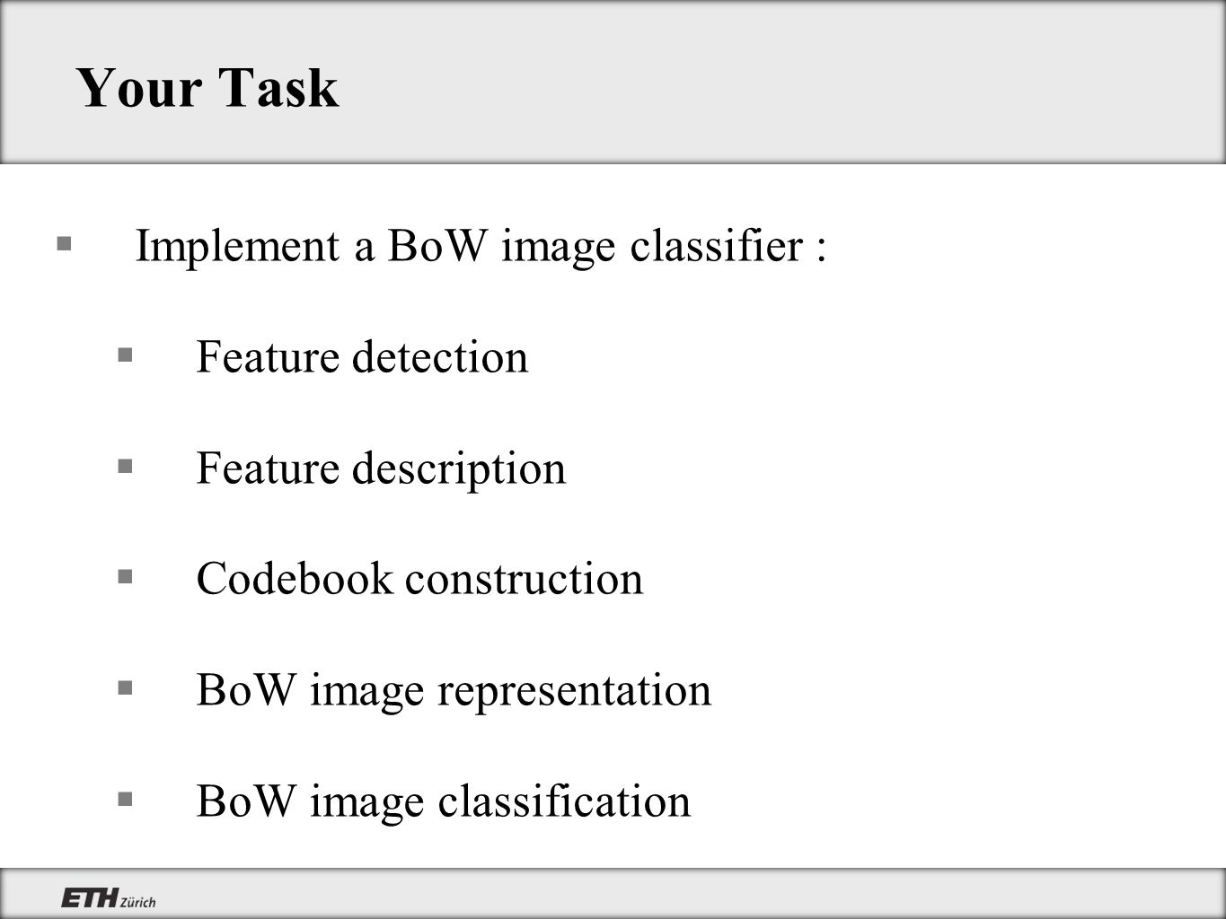 Your Task Implement a BoW image classifier : Feature detection