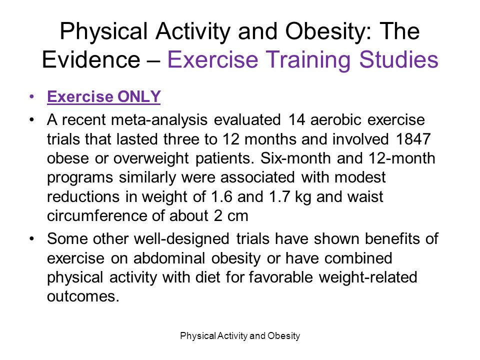 """exercise obesity and physical activity Calorie cuts help more than exercise """"the change in body fat cannot be  explained by change in physical activity,"""" says steinsbekk."""