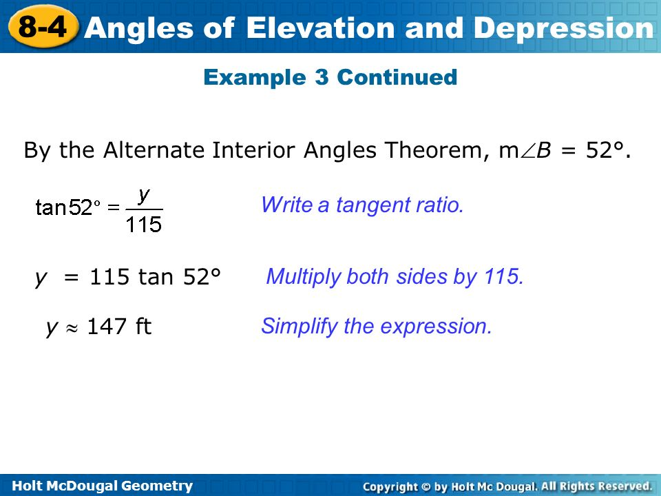 Example 3 Continued By the Alternate Interior Angles Theorem, mB = 52°. Write a tangent ratio. y = 115 tan 52°