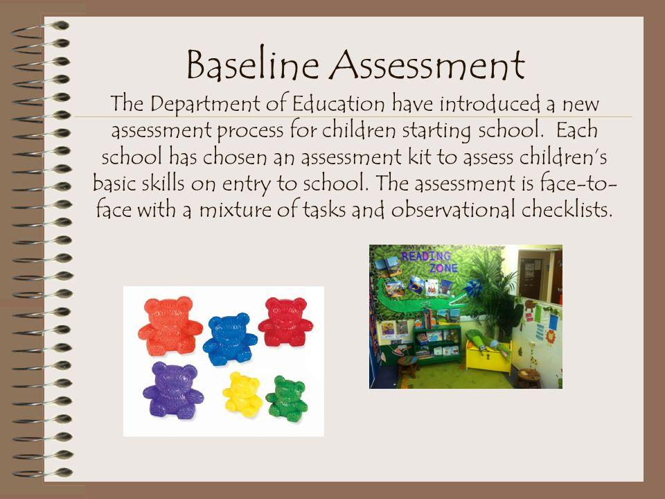 Baseline Assessment The Department of Education have introduced a new assessment process for children starting school.