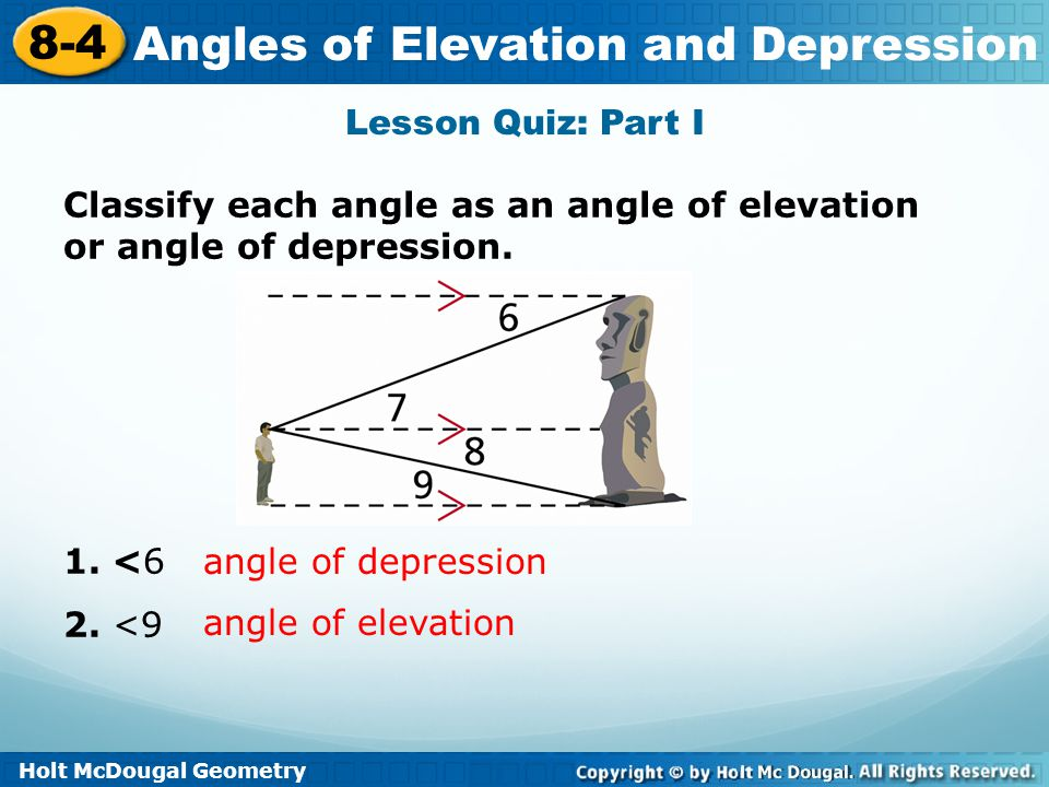 Lesson Quiz: Part I Classify each angle as an angle of elevation or angle of depression. 1. <6. 2. <9.