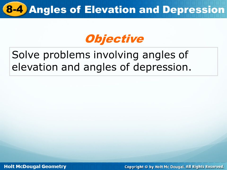 Objective Solve problems involving angles of elevation and angles of depression.