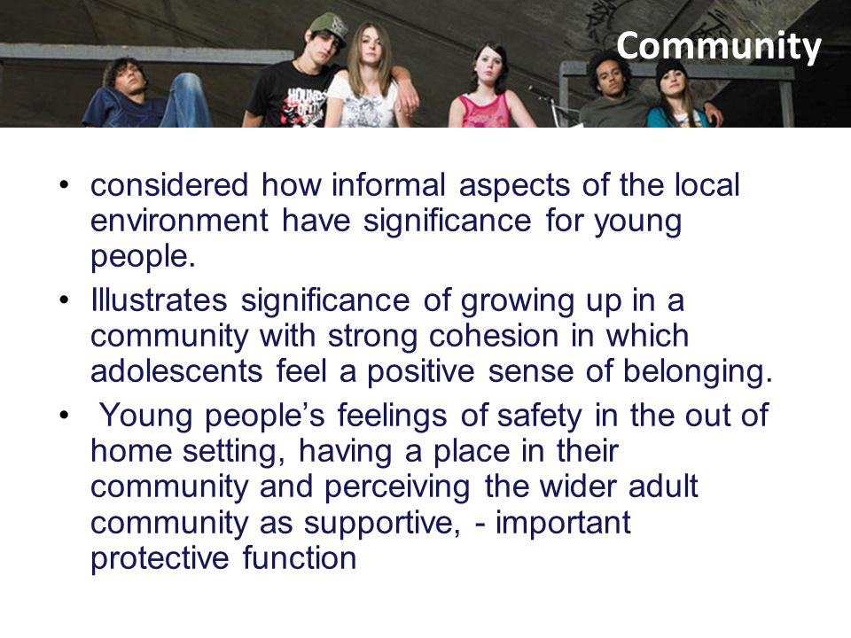 Community considered how informal aspects of the local environment have significance for young people.
