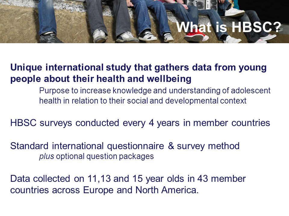 What is HBSC Unique international study that gathers data from young people about their health and wellbeing.
