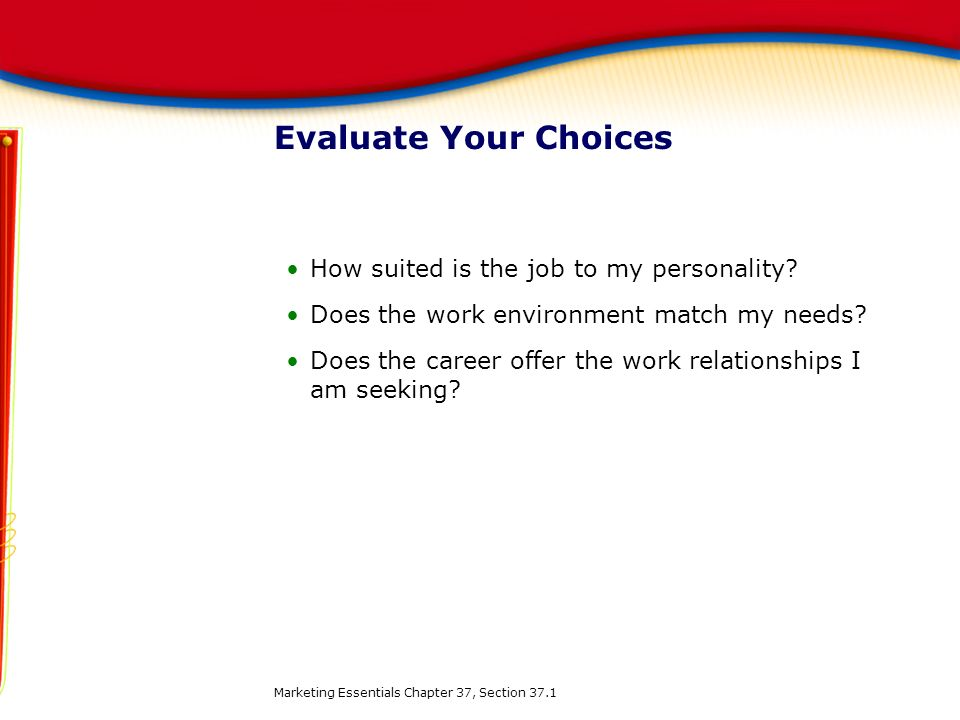 Evaluate Your Choices How suited is the job to my personality
