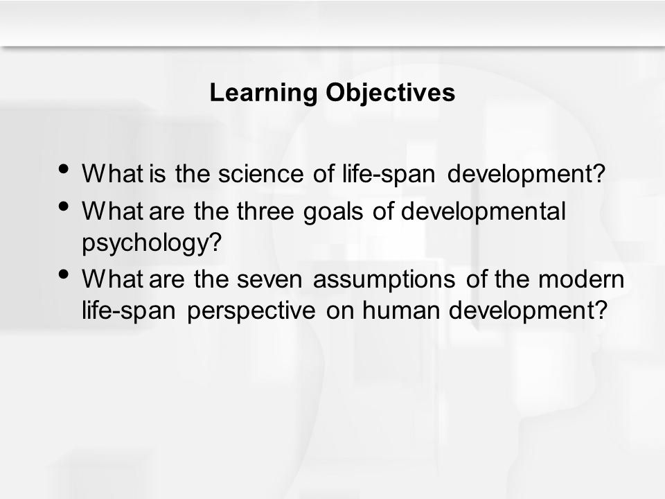 human development and life span perspective The life-span perspective is one method for studying and understanding human developmentas humans mature from infancy to old age, they undergo many physiological, emotional, and psychological changes.