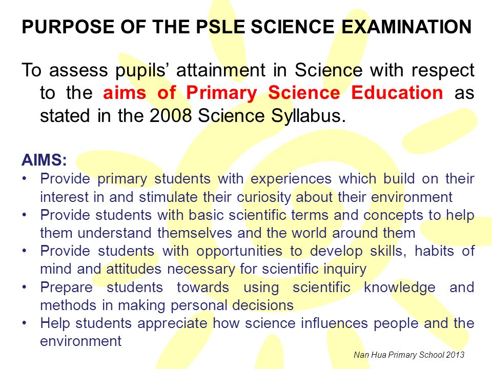 PURPOSE OF THE PSLE SCIENCE EXAMINATION
