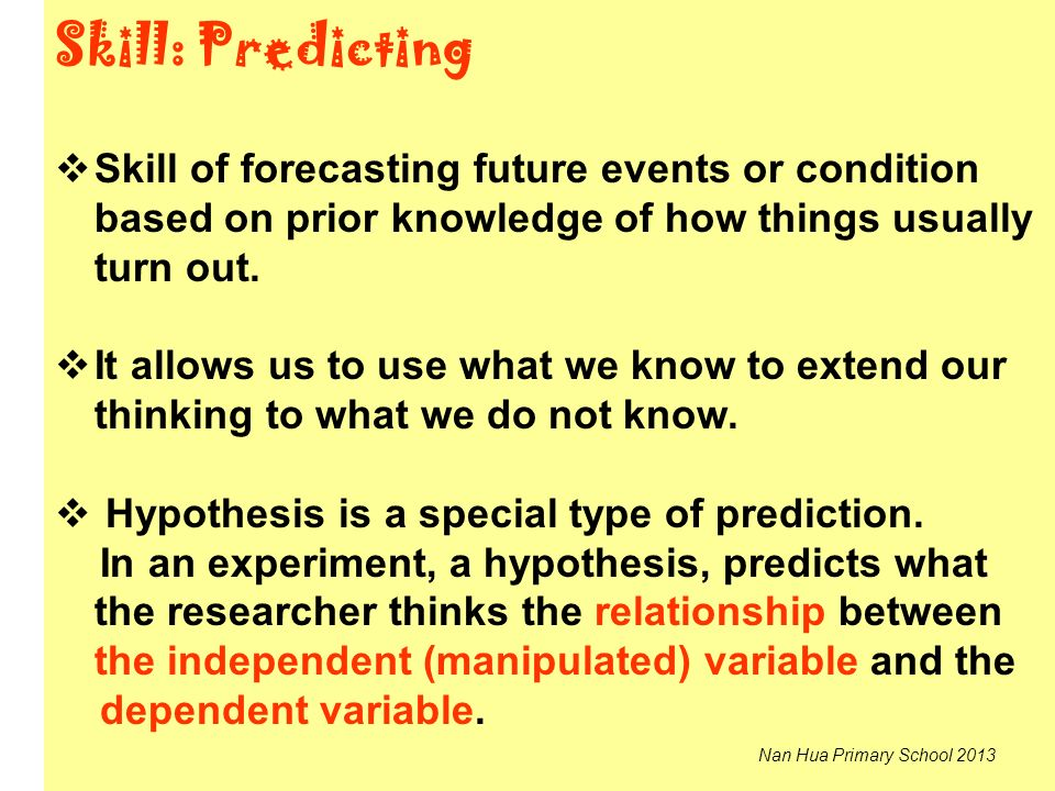 Skill: Predicting Skill of forecasting future events or condition based on prior knowledge of how things usually turn out.