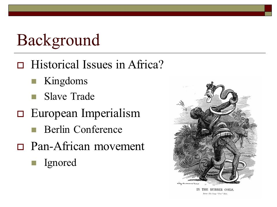 Background Historical Issues in Africa European Imperialism