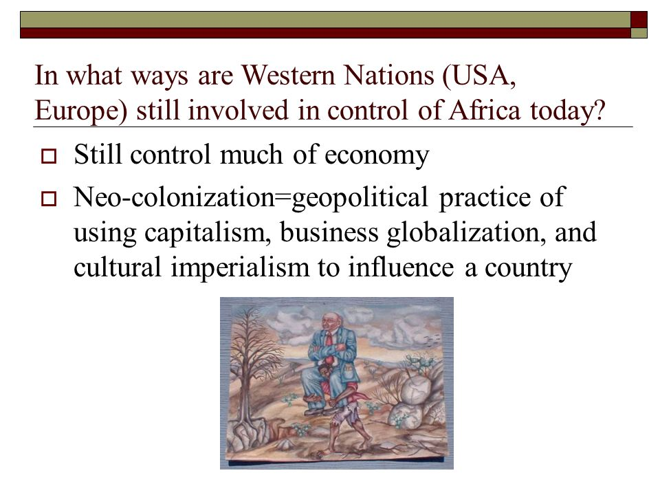 In what ways are Western Nations (USA, Europe) still involved in control of Africa today