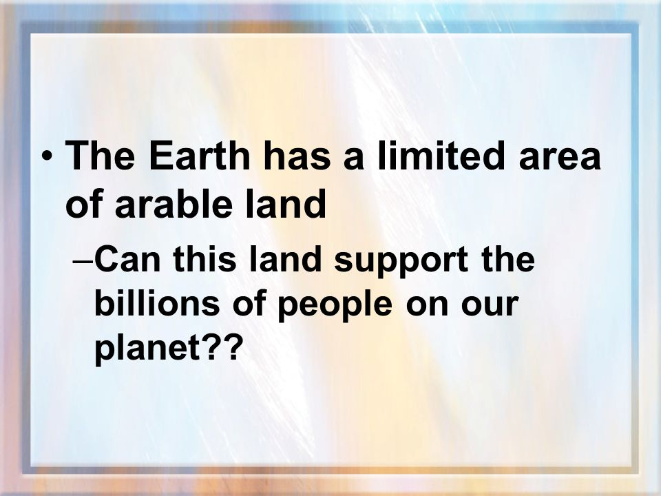 The Earth has a limited area of arable land