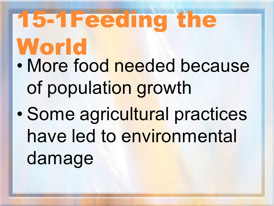15-1Feeding the World More food needed because of population growth