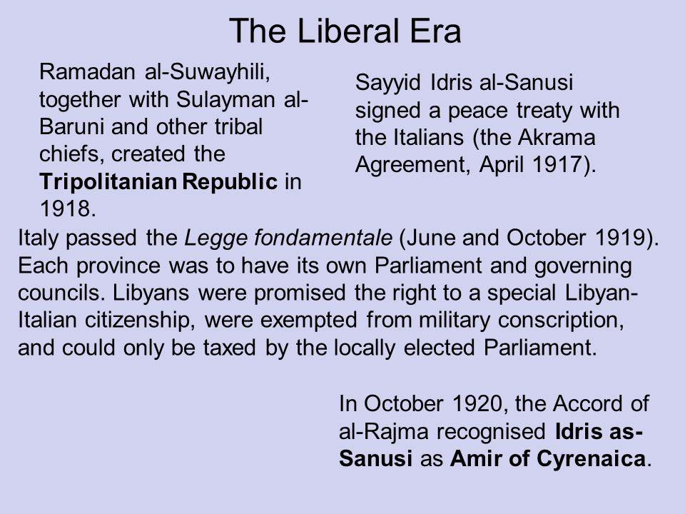 The Liberal Era Ramadan al-Suwayhili, together with Sulayman al-Baruni and other tribal chiefs, created the Tripolitanian Republic in 1918.
