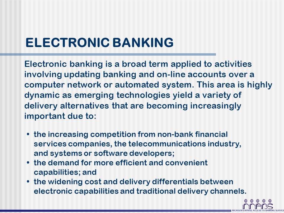 adoption of electronic banking system in A theoretical model for internet banking: beyond perceived usefulness and ease of use as with other types of electronic banking like atm's, telephone banking, and electronic funds transfer, internet banking like has evolved from consumers' needs to have greater access to banking services beyond most banks teller-staffed, normal operating hours.