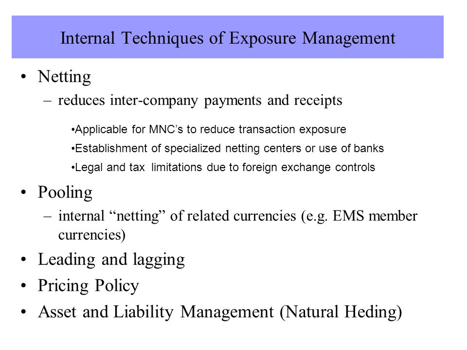 non hedging techniques to reduce transaction exposure Internal foreign exchange hedging techniques techniques use methods of exposure management which are part of a firm's regulatory financial management and do not resort to special contractual relationship outside the group of company itself these techniques aim to reduce or prevent.