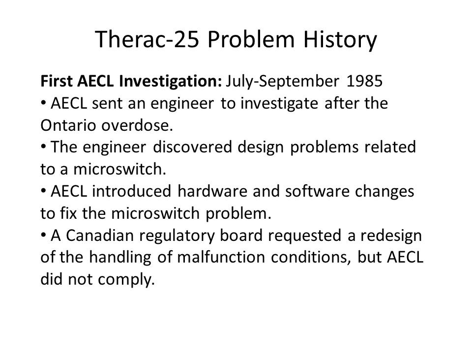 an investigation of the therac 25 accidents Aecl built three versions of their machine: therac-6, therac-20, and therac-25 nancy leveson, clark s turner an investigation of the therac-25 accidents.