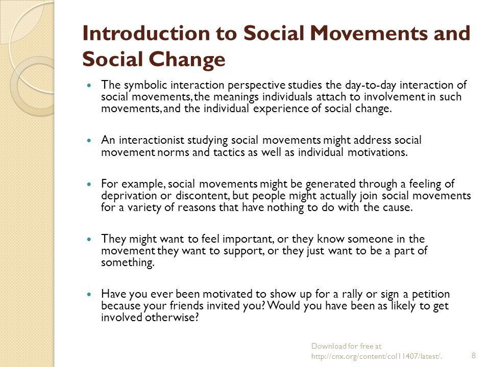 understanding a social movement and its goals of social change Also known as political opportunity theory, political process theory offers an explanation of the conditions, mindset, and actions that make a social movement successful in achieving its goals according to this theory, political opportunities for change must first be present before a movement can.