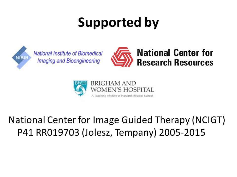 Supported by National Center for Image Guided Therapy (NCIGT) P41 RR019703 (Jolesz, Tempany) 2005-2015.