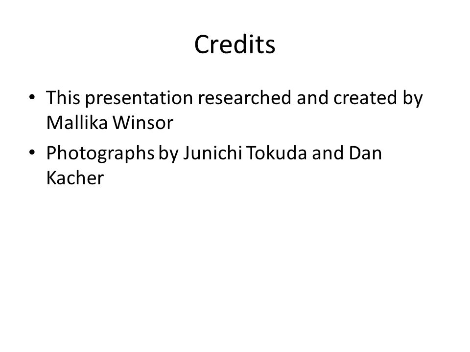 Credits This presentation researched and created by Mallika Winsor