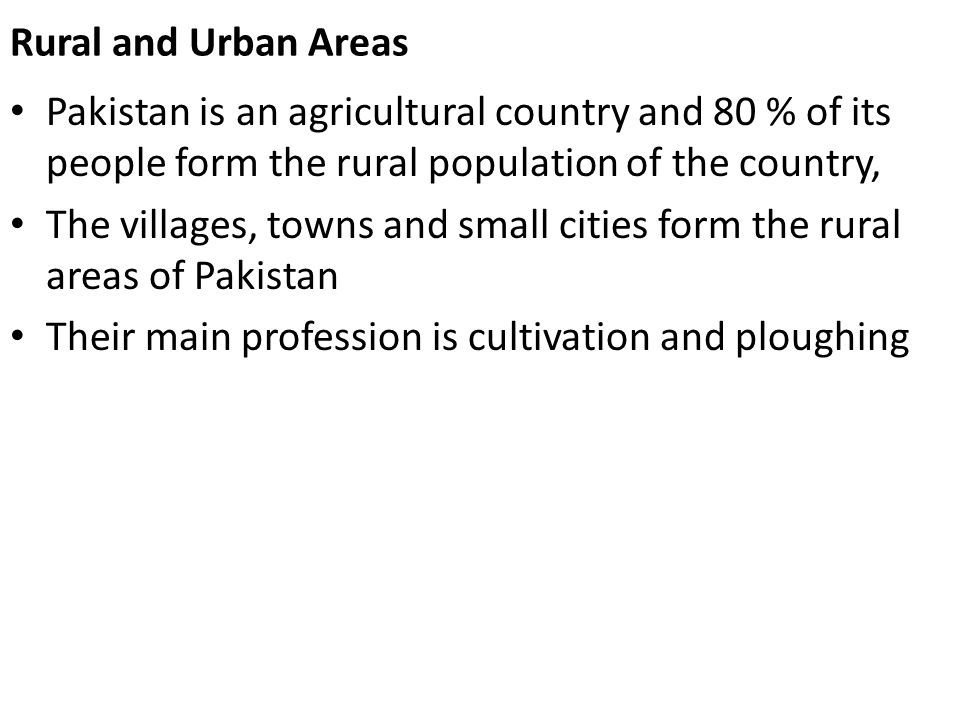 rural and urban life in pakistan Can we generalize about differences between urban and rural lifestyles with no pun intended here are some of the differences that researchers have pointed out between urban and rural life - rural areas are proportionately older than urban areas.