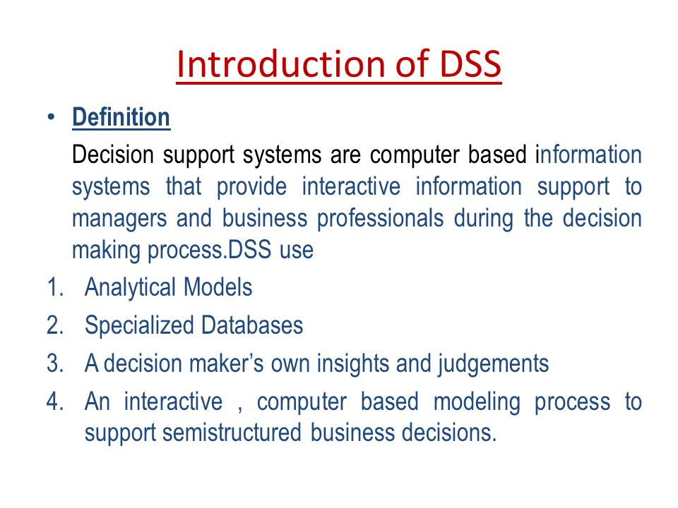 analytical decision support system for business In general, analytical information system is a descriptor for a broad set of information systems that assist managers in performing analyses, based on tools like dimensional analysis (olap), simulation, optimization, quantitative models and statistics.