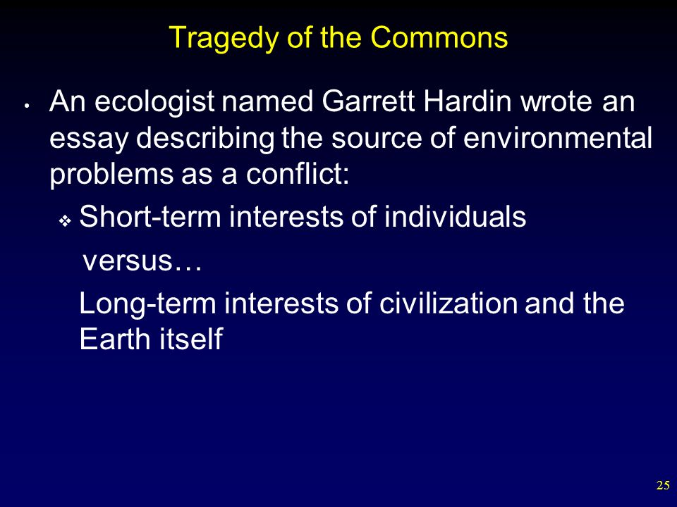 "hardin tragedy of the commons essay Engr 185ew: hardin assignment ta: david read the garrett hardin paper, ""the tragedy of the commons,"" which will be refrain from writing the essay."