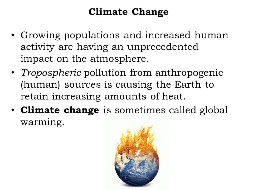 Climate Change Growing populations and increased human activity are having an unprecedented impact on the atmosphere.