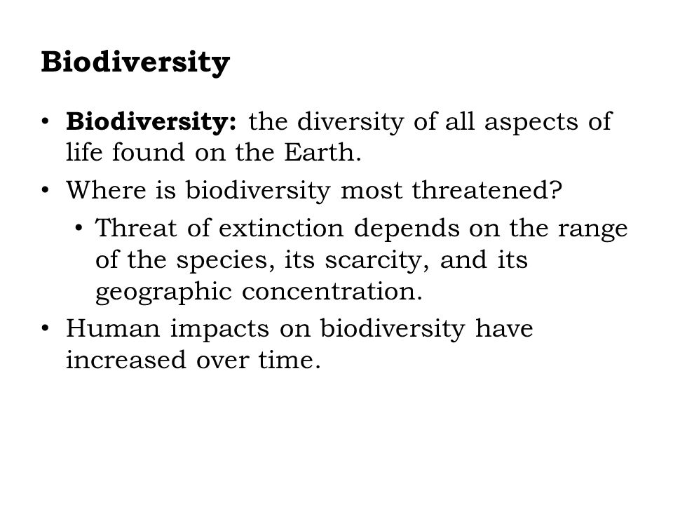 Biodiversity Biodiversity: the diversity of all aspects of life found on the Earth. Where is biodiversity most threatened