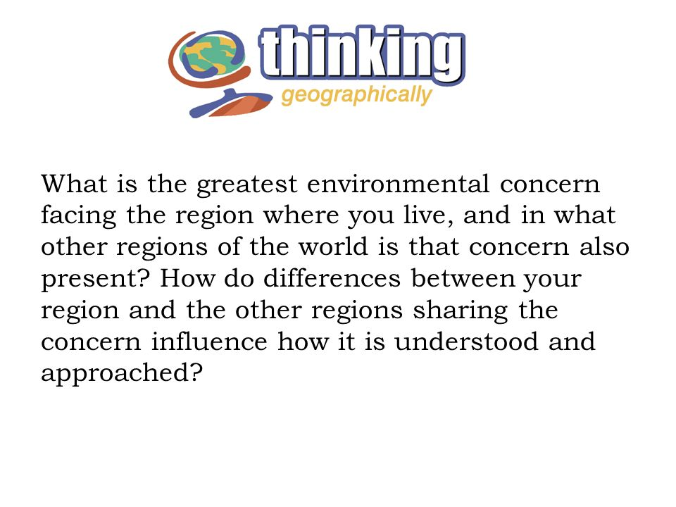 What is the greatest environmental concern facing the region where you live, and in what other regions of the world is that concern also present.