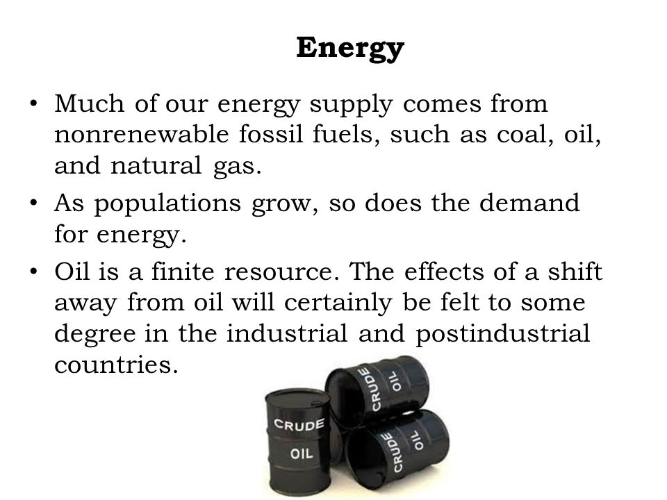 Energy Much of our energy supply comes from nonrenewable fossil fuels, such as coal, oil, and natural gas.