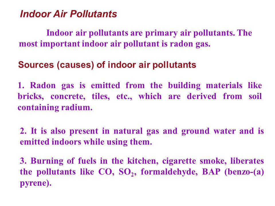 Indoor Air Pollutants Indoor air pollutants are primary air pollutants. The most important indoor air pollutant is radon gas.