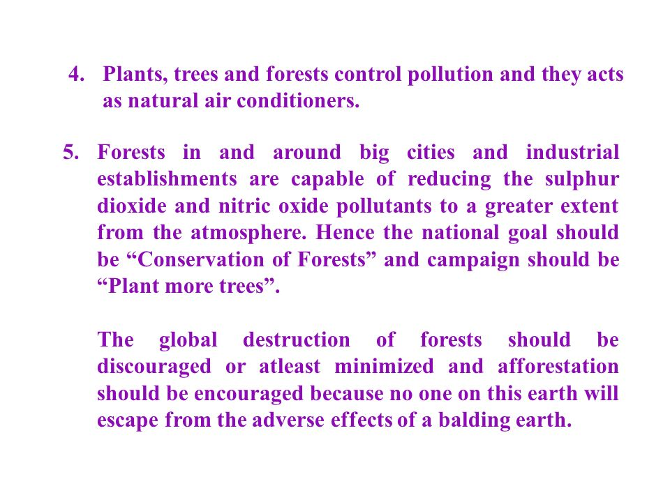4. Plants, trees and forests control pollution and they acts as natural air conditioners.