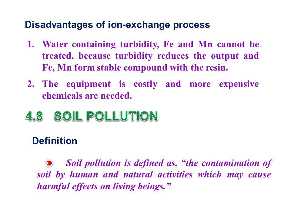 4.8 SOIL POLLUTION Disadvantages of ion-exchange process