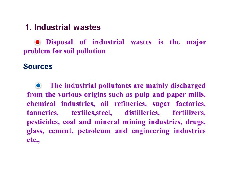 1. Industrial wastes Disposal of industrial wastes is the major problem for soil pollution. Sources.