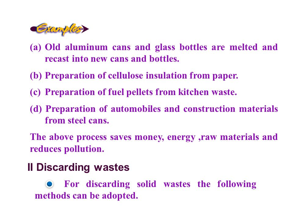 (a) Old aluminum cans and glass bottles are melted and recast into new cans and bottles.