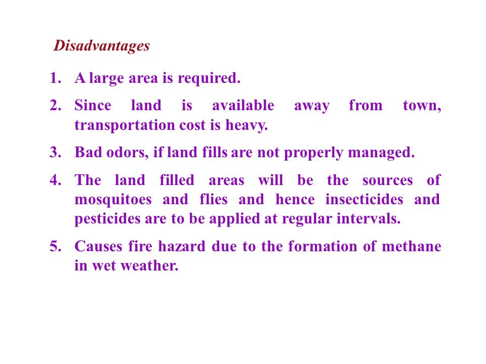 Disadvantages 1. A large area is required. 2. Since land is available away from town, transportation cost is heavy.