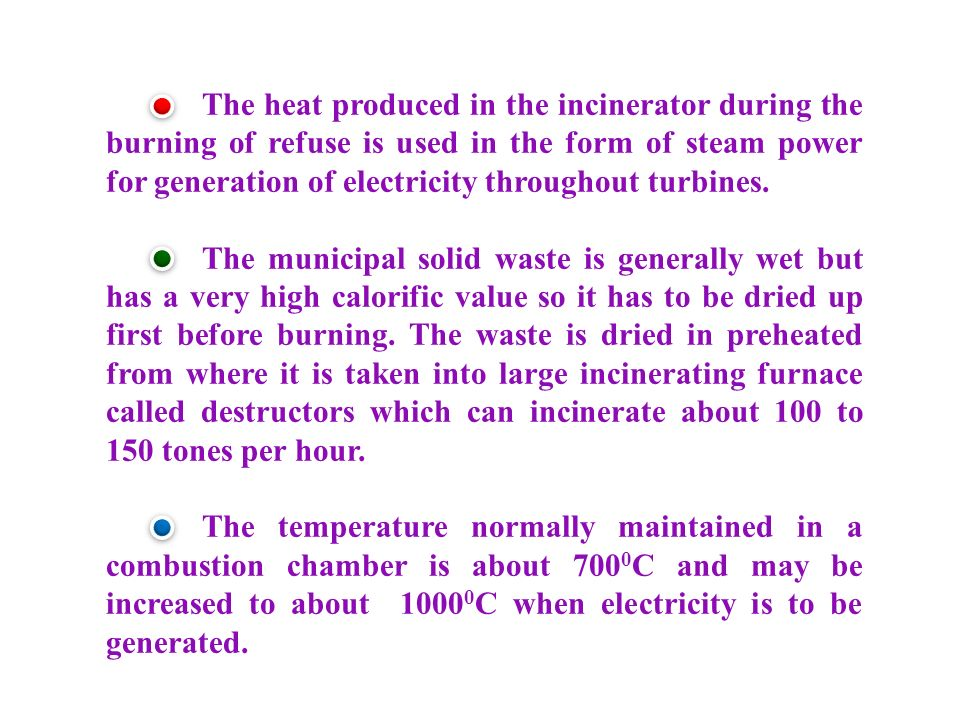 The heat produced in the incinerator during the burning of refuse is used in the form of steam power for generation of electricity throughout turbines.