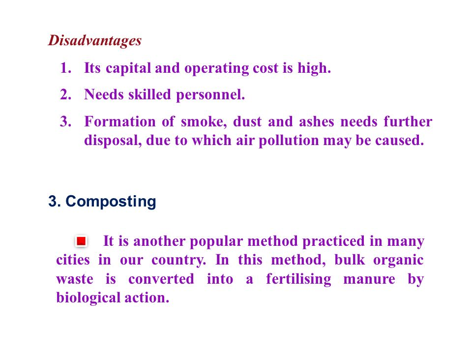 Disadvantages 1. Its capital and operating cost is high. 2. Needs skilled personnel.