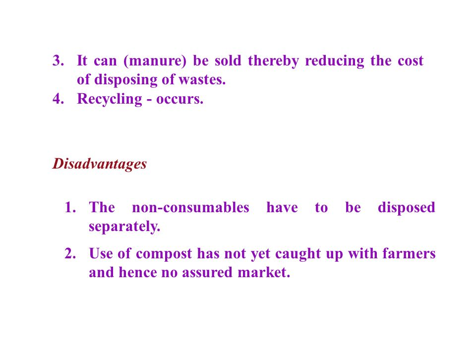 3. It can (manure) be sold thereby reducing the cost of disposing of wastes.
