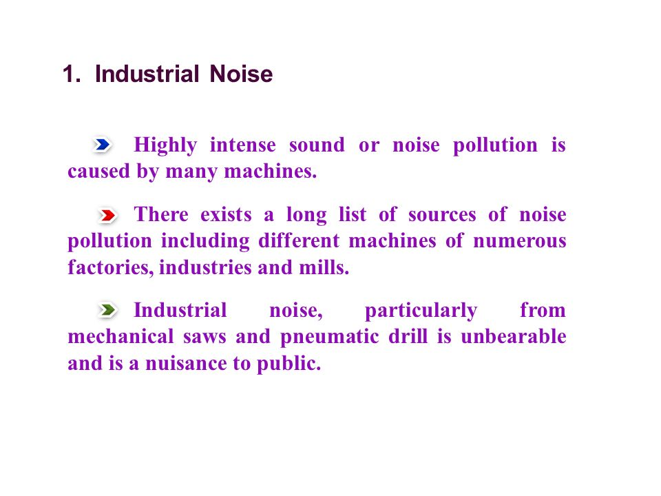 1. Industrial Noise Highly intense sound or noise pollution is caused by many machines.