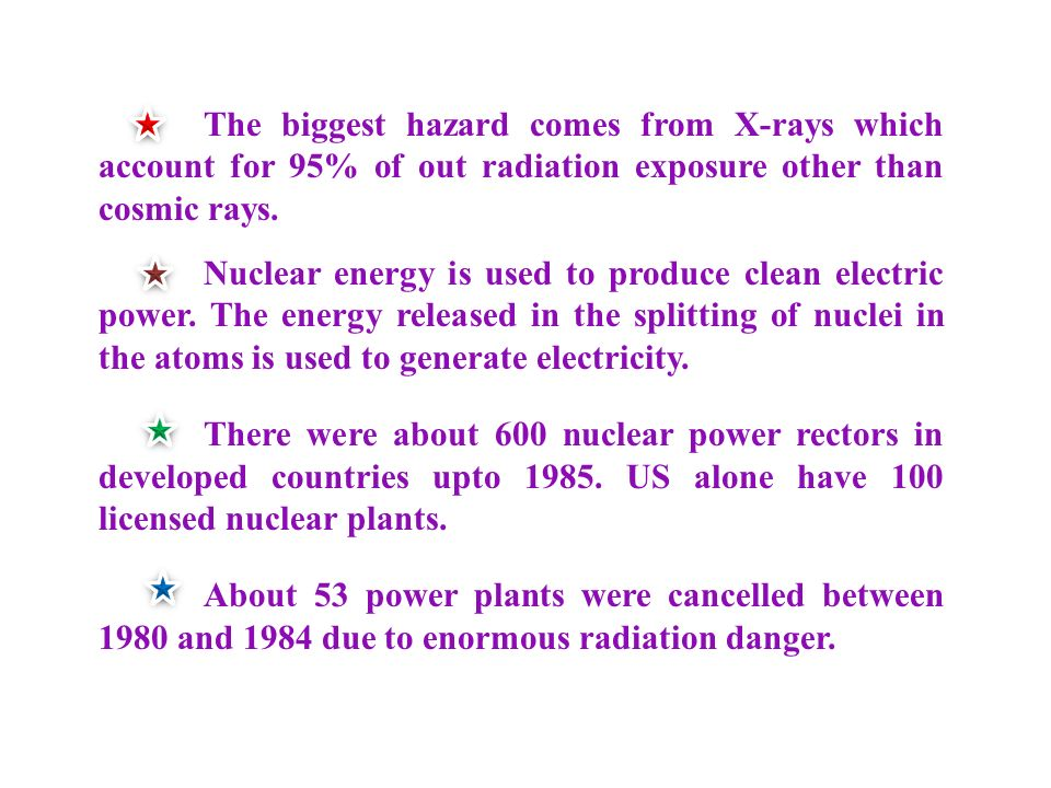 The biggest hazard comes from X-rays which account for 95% of out radiation exposure other than cosmic rays.