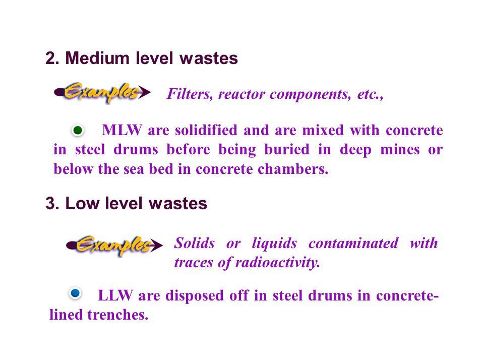 2. Medium level wastes 3. Low level wastes