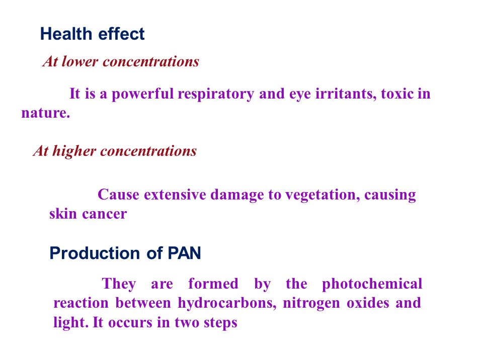 Health effect Production of PAN At lower concentrations