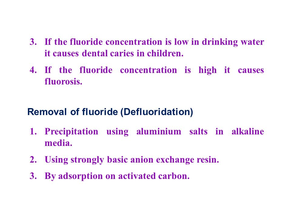 3. If the fluoride concentration is low in drinking water it causes dental caries in children.